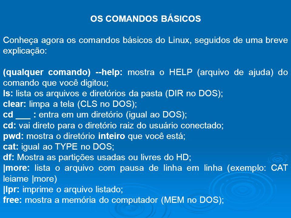 OS COMANDOS BÁSICOS Conheça agora os comandos básicos do Linux, seguidos de uma breve explicação: