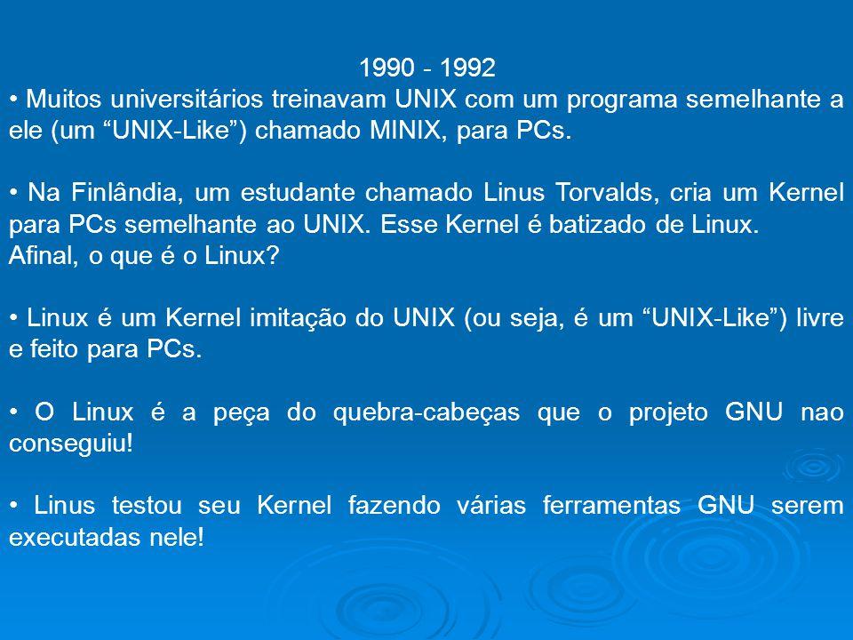 1990 - 1992 • Muitos universitários treinavam UNIX com um programa semelhante a ele (um UNIX-Like ) chamado MINIX, para PCs.