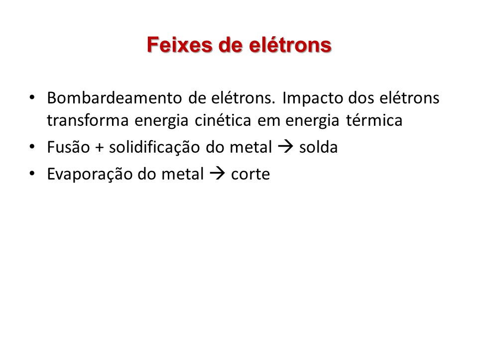 Feixes de elétrons Bombardeamento de elétrons. Impacto dos elétrons transforma energia cinética em energia térmica.