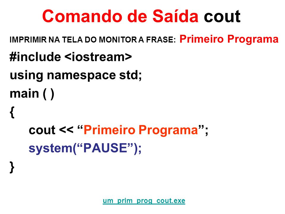 Comando de Saída cout #include <iostream> using namespace std;