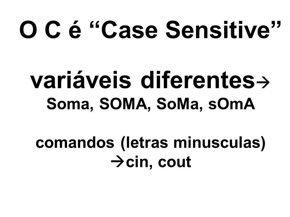 O C é Case Sensitive variáveis diferentes Soma, SOMA, SoMa, sOmA