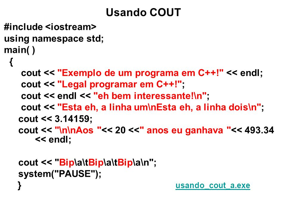 Usando COUT #include <iostream> using namespace std; main( ) {