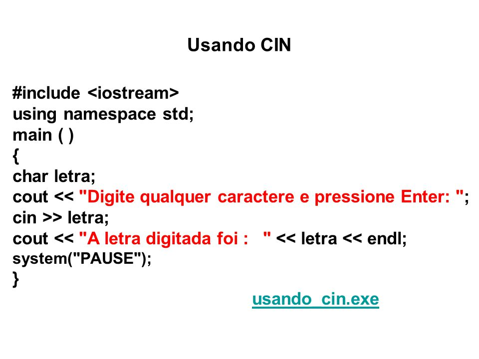Usando CIN #include <iostream> using namespace std; main ( ) {