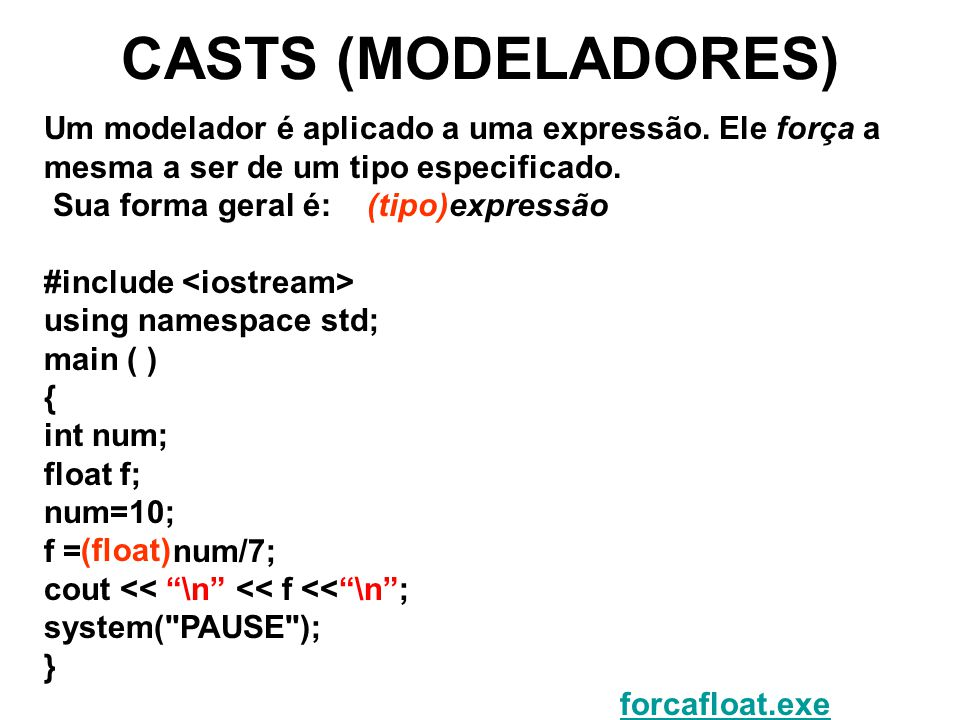 CASTS (MODELADORES) Um modelador é aplicado a uma expressão. Ele força a mesma a ser de um tipo especificado.