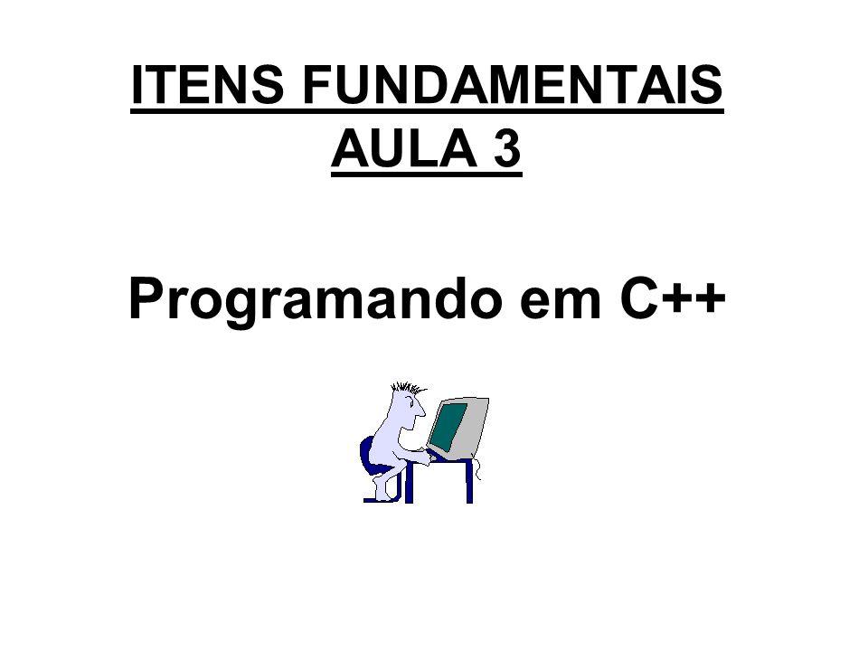 ITENS FUNDAMENTAIS AULA 3 Programando em C++