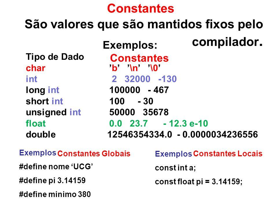 São valores que são mantidos fixos pelo compilador.