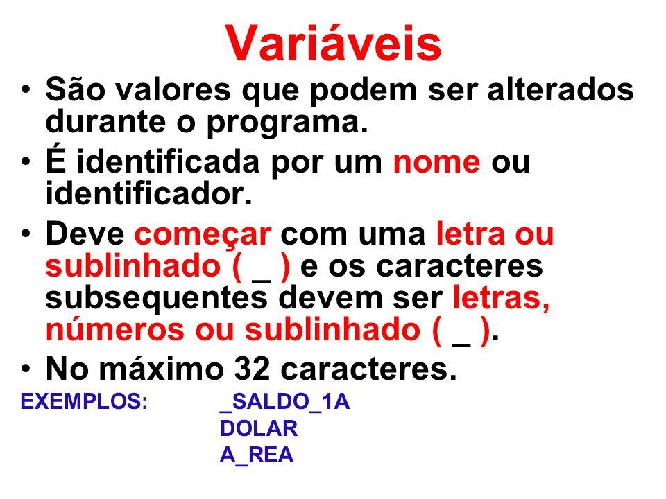Variáveis São valores que podem ser alterados durante o programa.