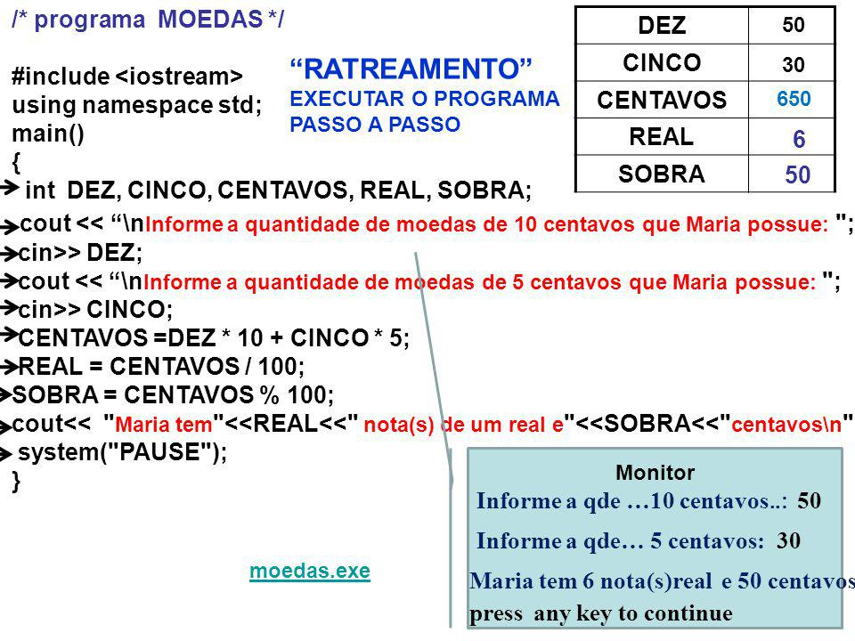 /* programa MOEDAS */ #include <iostream> using namespace std; main() { int DEZ, CINCO, CENTAVOS, REAL, SOBRA;
