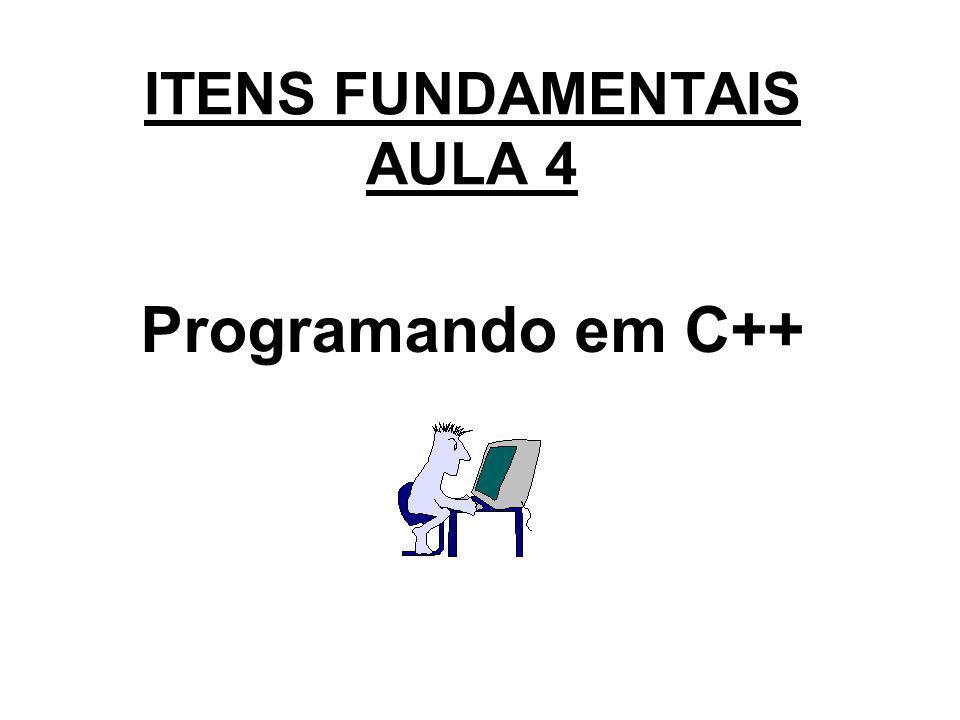 ITENS FUNDAMENTAIS AULA 4 Programando em C++