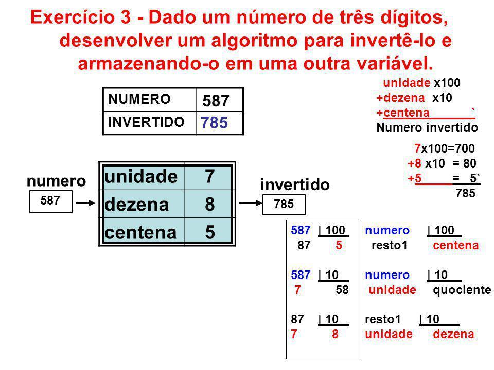Exercício 3 - Dado um número de três dígitos, desenvolver um algoritmo para invertê-lo e armazenando-o em uma outra variável.