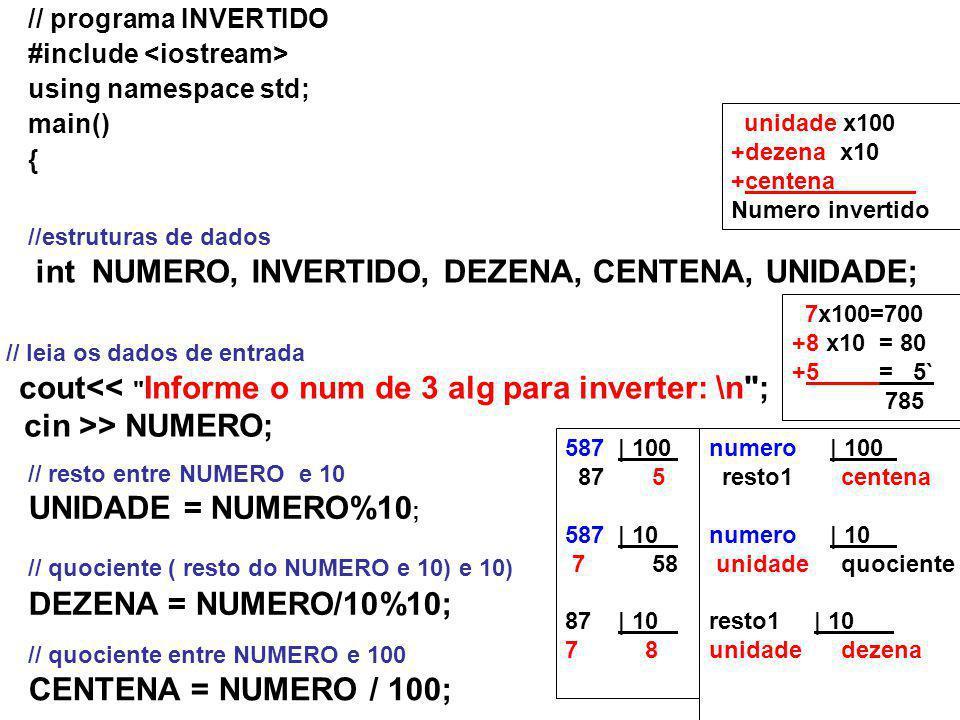 cin >> NUMERO; UNIDADE = NUMERO%10; DEZENA = NUMERO/10%10;