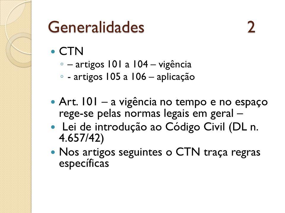 Generalidades 2 CTN. – artigos 101 a 104 – vigência. - artigos 105 a 106 – aplicação.