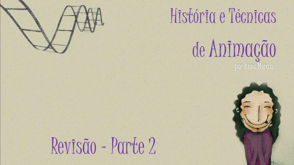 História e Técnicas de Animação por Anna Morais Revisão – Parte 2