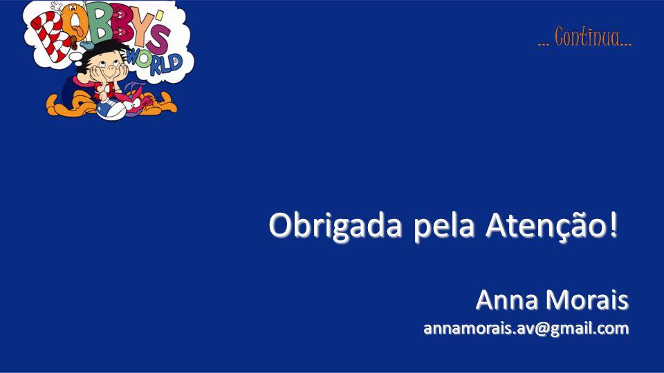 Obrigada pela Atenção! Anna Morais ... Continua...