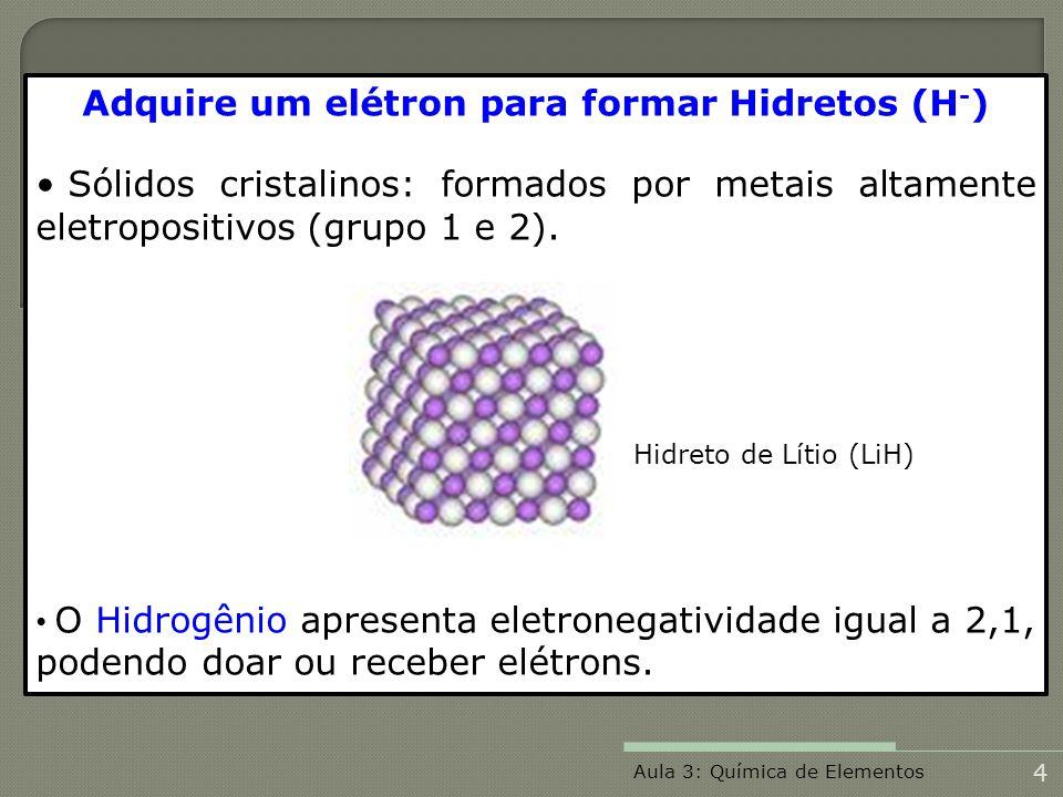 Adquire um elétron para formar Hidretos (H-)