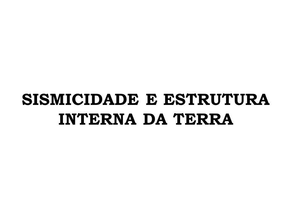 SISMICIDADE E ESTRUTURA INTERNA DA TERRA