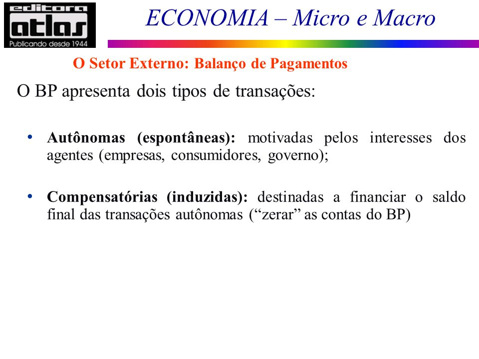 O BP apresenta dois tipos de transações: