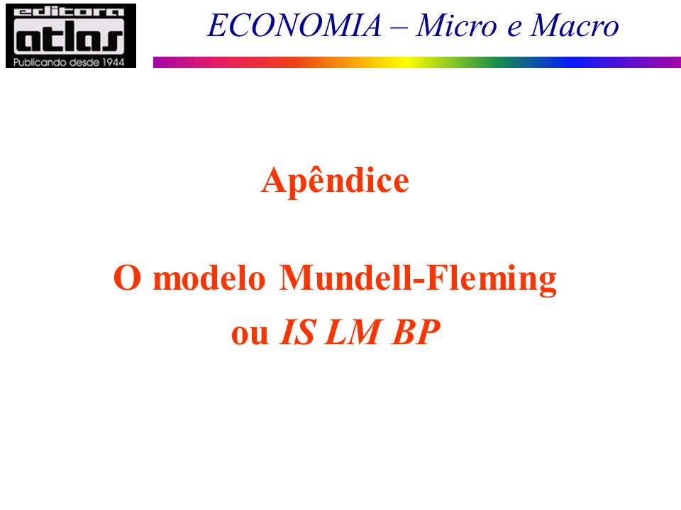 Apêndice O modelo Mundell-Fleming ou IS LM BP
