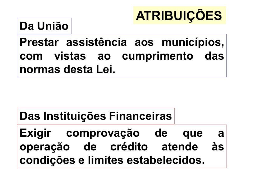 ATRIBUIÇÕES Da União. Prestar assistência aos municípios, com vistas ao cumprimento das normas desta Lei.