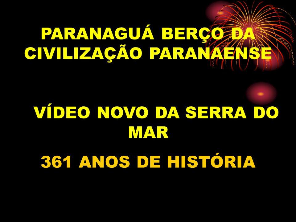 PARANAGUÁ BERÇO DA CIVILIZAÇÃO PARANAENSE VÍDEO NOVO DA SERRA DO MAR