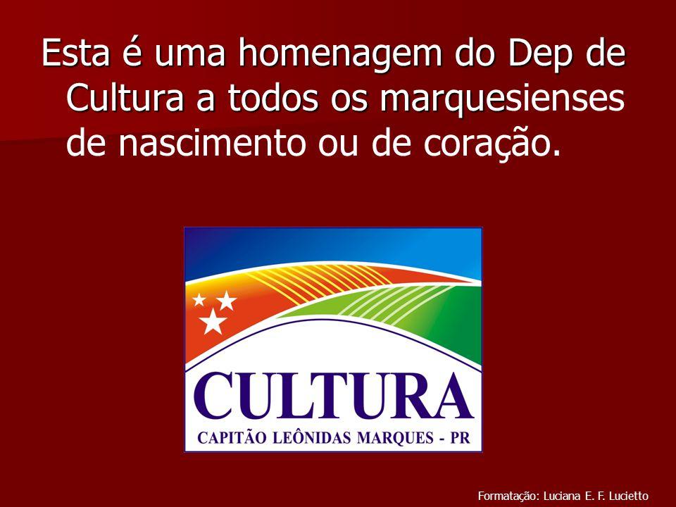 Esta é uma homenagem do Dep de Cultura a todos os marquesienses de nascimento ou de coração.