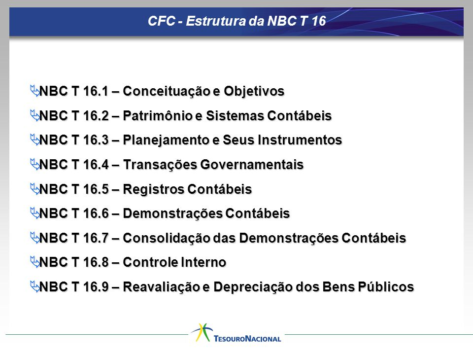 CFC - Estrutura da NBC T 16 NBC T 16.1 – Conceituação e Objetivos. NBC T 16.2 – Patrimônio e Sistemas Contábeis.