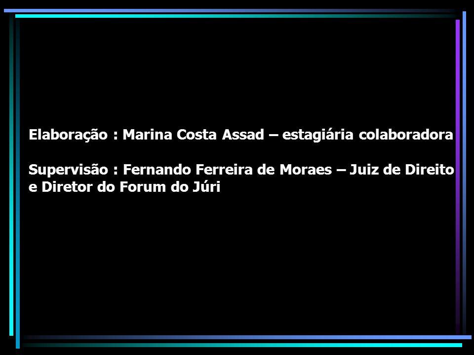 Elaboração : Marina Costa Assad – estagiária colaboradora Supervisão : Fernando Ferreira de Moraes – Juiz de Direito e Diretor do Forum do Júri