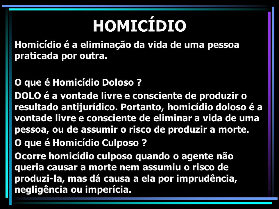 HOMICÍDIO Homicídio é a eliminação da vida de uma pessoa praticada por outra. O que é Homicídio Doloso