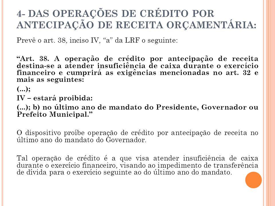 4- DAS OPERAÇÕES DE CRÉDITO POR ANTECIPAÇÃO DE RECEITA ORÇAMENTÁRIA: