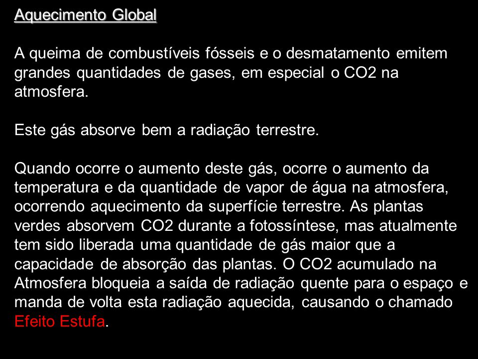 Aquecimento Global A queima de combustíveis fósseis e o desmatamento emitem. grandes quantidades de gases, em especial o CO2 na.