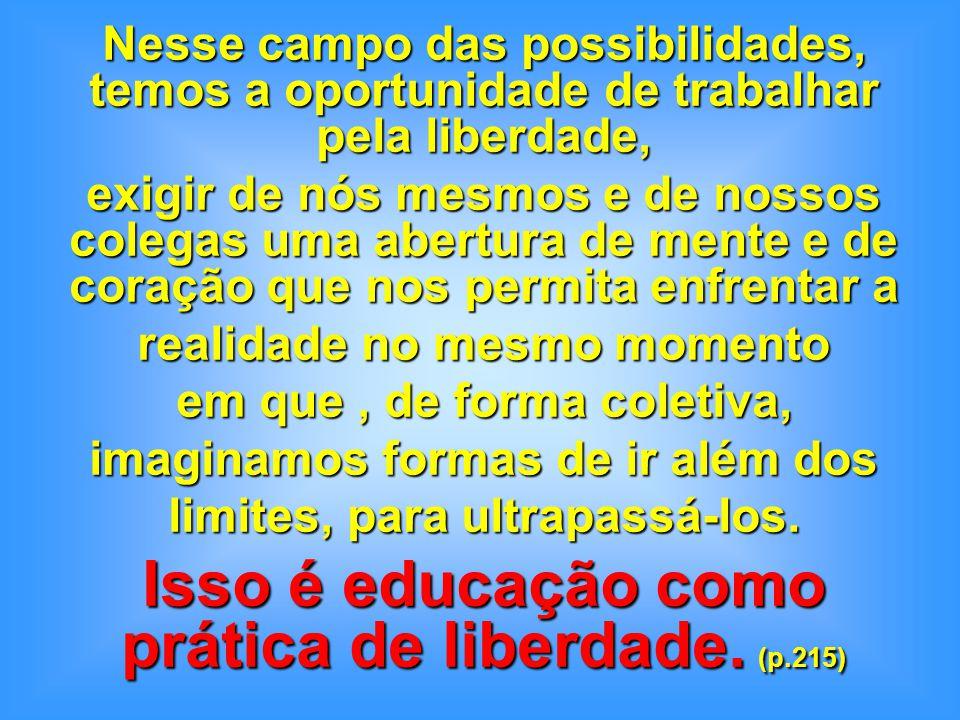 Isso é educação como prática de liberdade. (p.215)