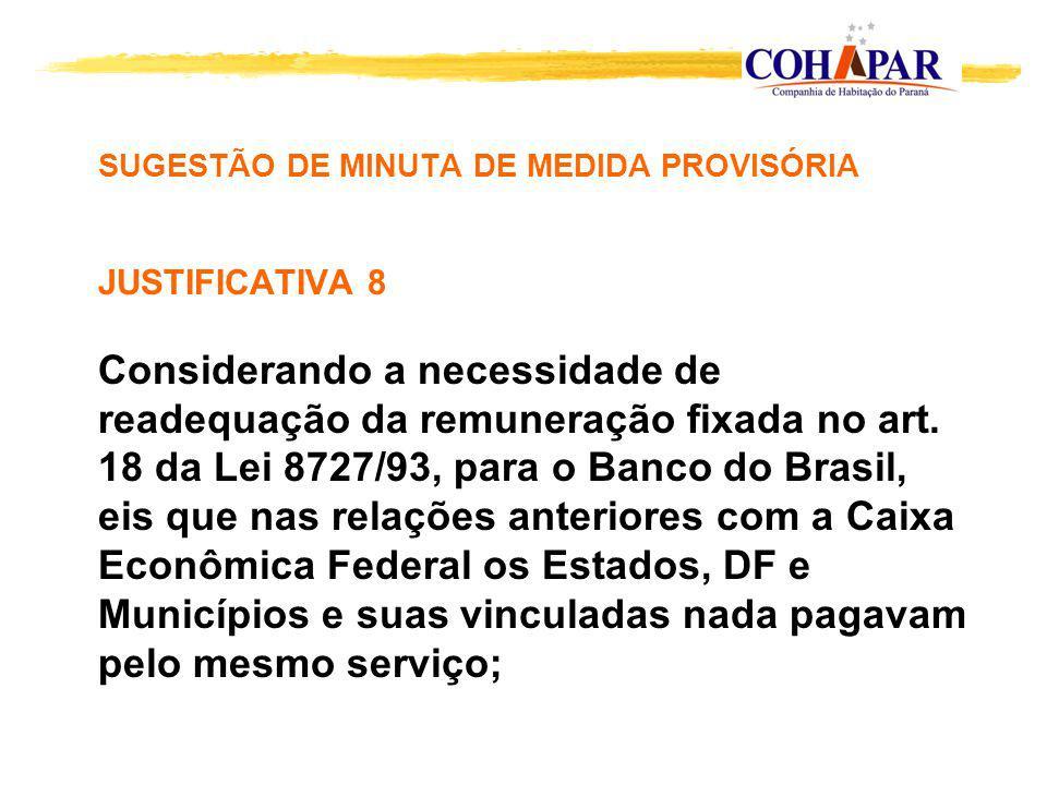 SUGESTÃO DE MINUTA DE MEDIDA PROVISÓRIA JUSTIFICATIVA 8 Considerando a necessidade de readequação da remuneração fixada no art.