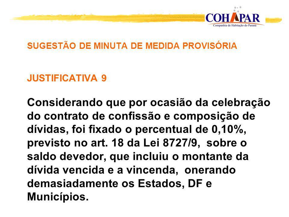 SUGESTÃO DE MINUTA DE MEDIDA PROVISÓRIA JUSTIFICATIVA 9 Considerando que por ocasião da celebração do contrato de confissão e composição de dívidas, foi fixado o percentual de 0,10%, previsto no art.