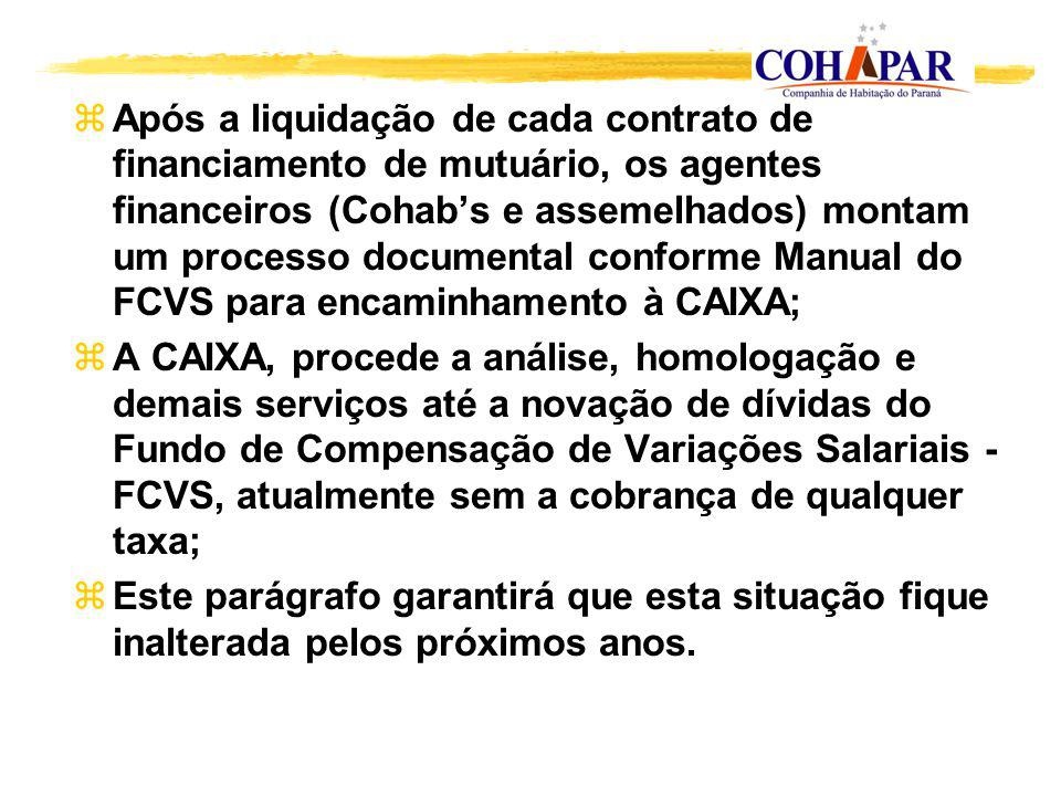 Após a liquidação de cada contrato de financiamento de mutuário, os agentes financeiros (Cohab's e assemelhados) montam um processo documental conforme Manual do FCVS para encaminhamento à CAIXA;