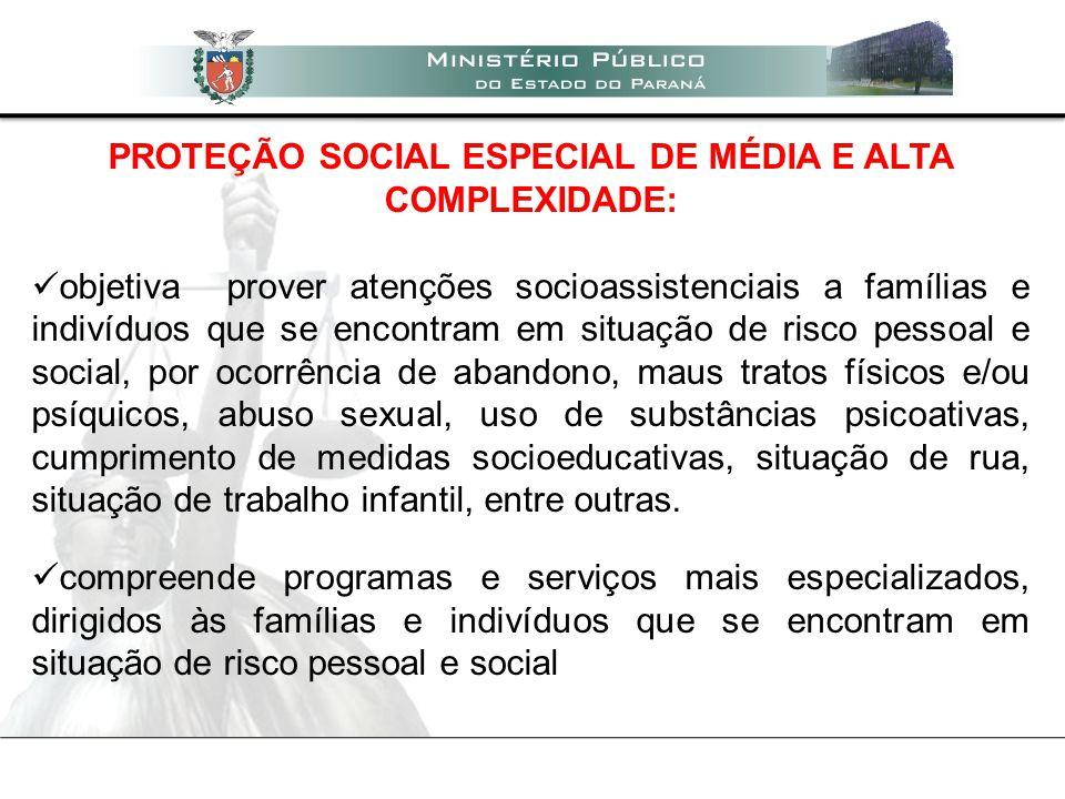 PROTEÇÃO SOCIAL ESPECIAL DE MÉDIA E ALTA COMPLEXIDADE: