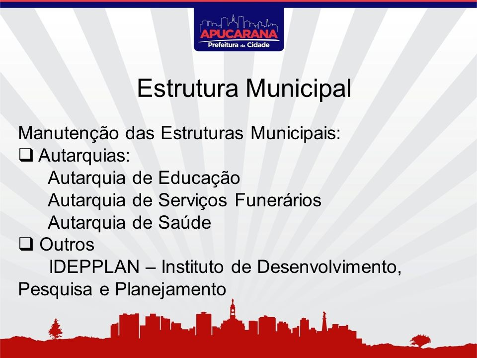 Estrutura Municipal Manutenção das Estruturas Municipais: Autarquias: