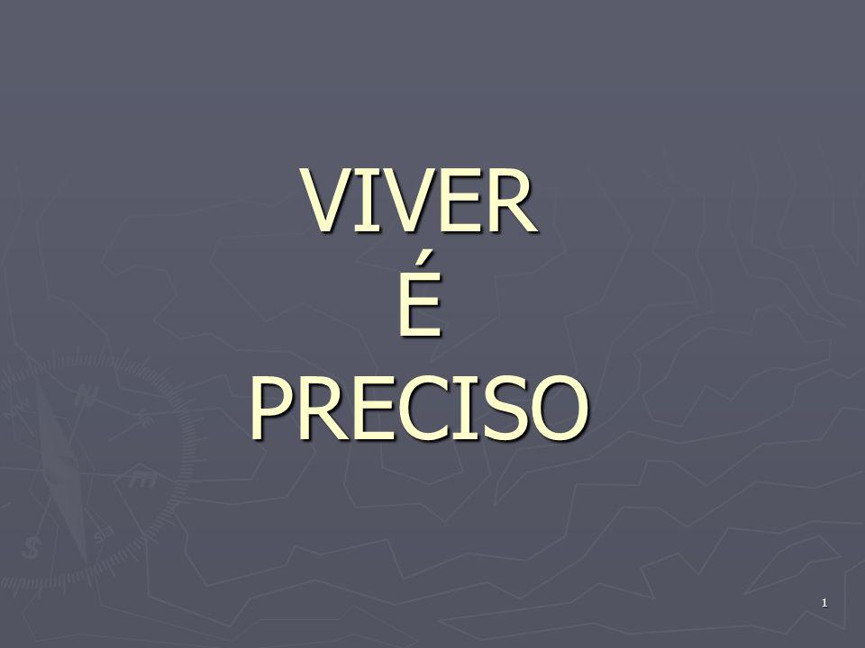 VIVER É PRECISO