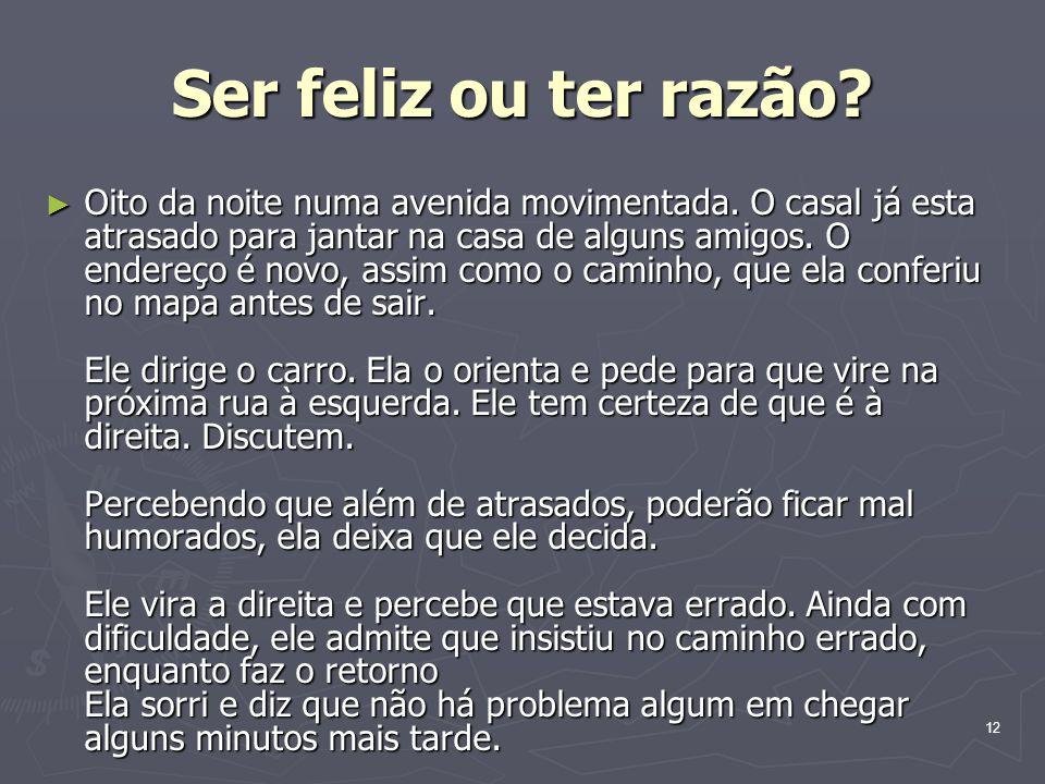 Ser feliz ou ter razão