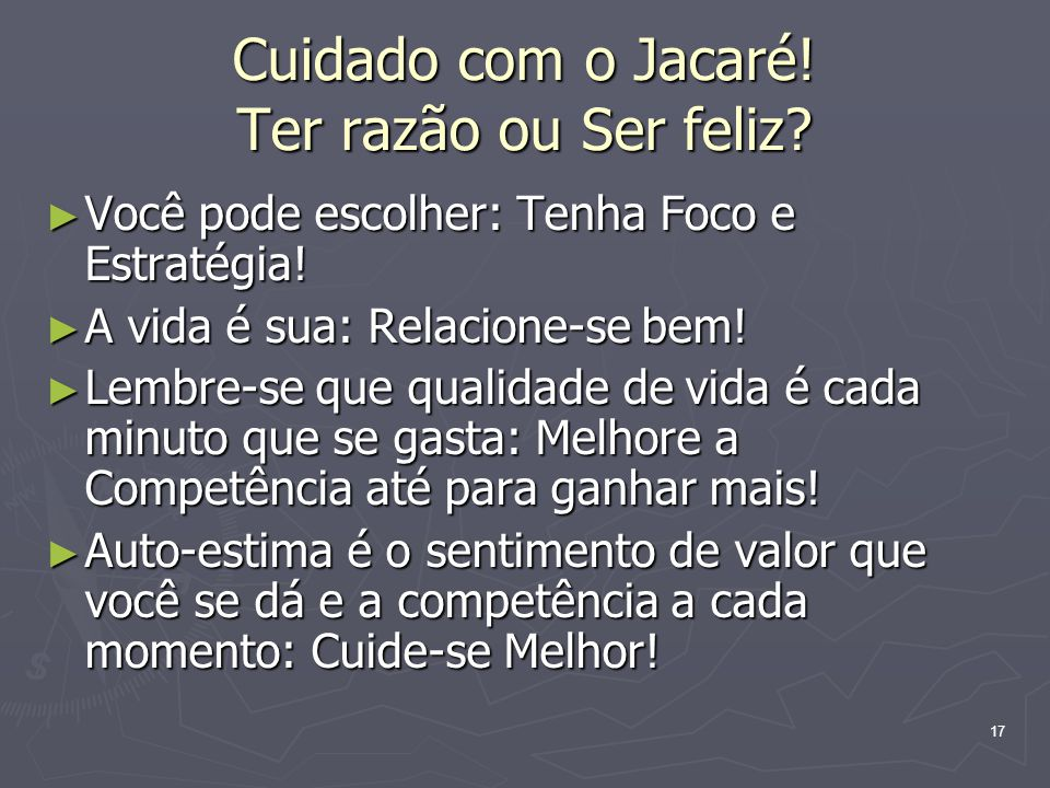 Cuidado com o Jacaré! Ter razão ou Ser feliz