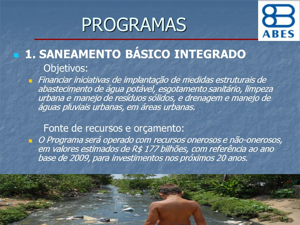 PROGRAMAS 1. SANEAMENTO BÁSICO INTEGRADO Objetivos: