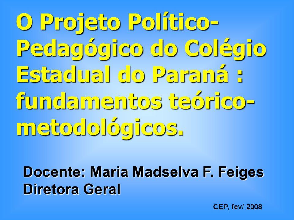 O Projeto Político- Pedagógico do Colégio Estadual do Paraná : fundamentos teórico- metodológicos.