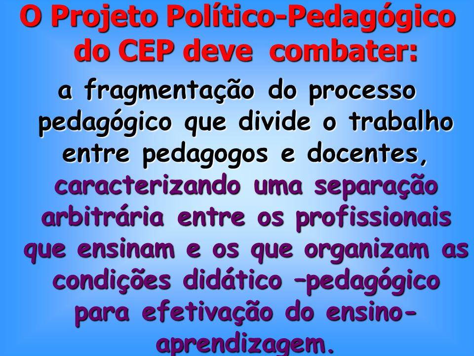 O Projeto Político-Pedagógico do CEP deve combater: