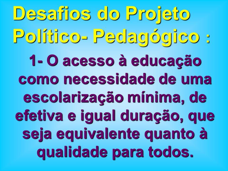 Desafios do Projeto Político- Pedagógico :