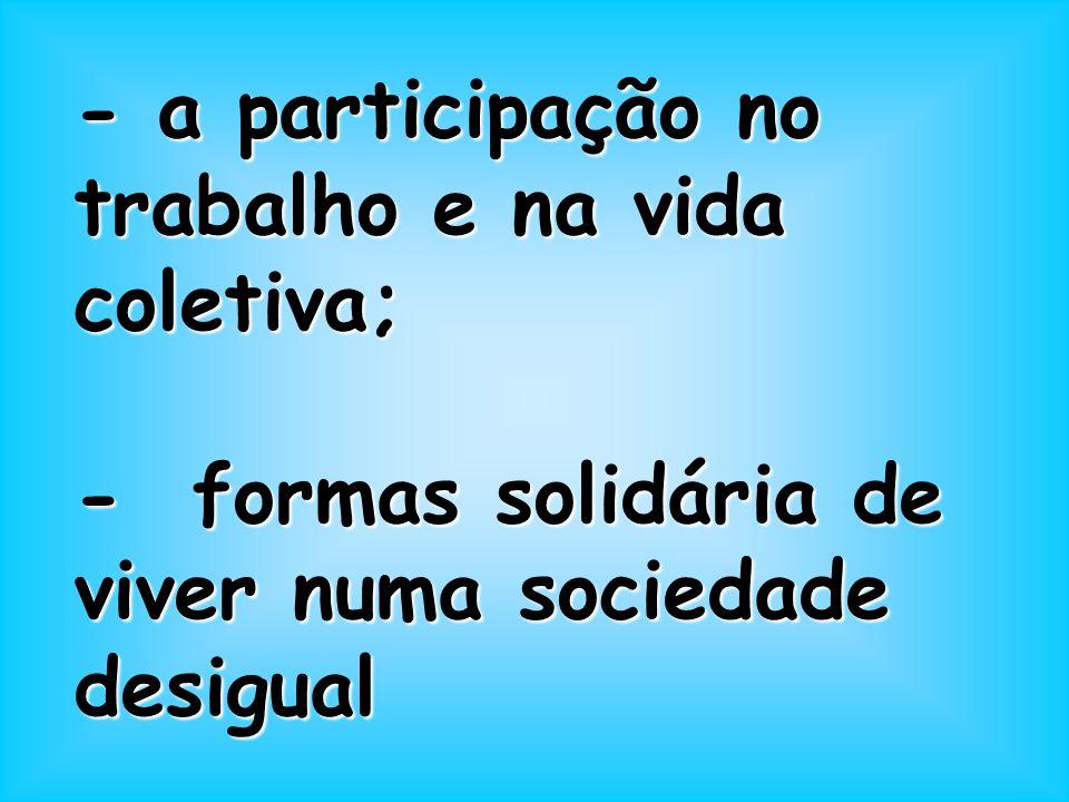 - a participação no trabalho e na vida coletiva;