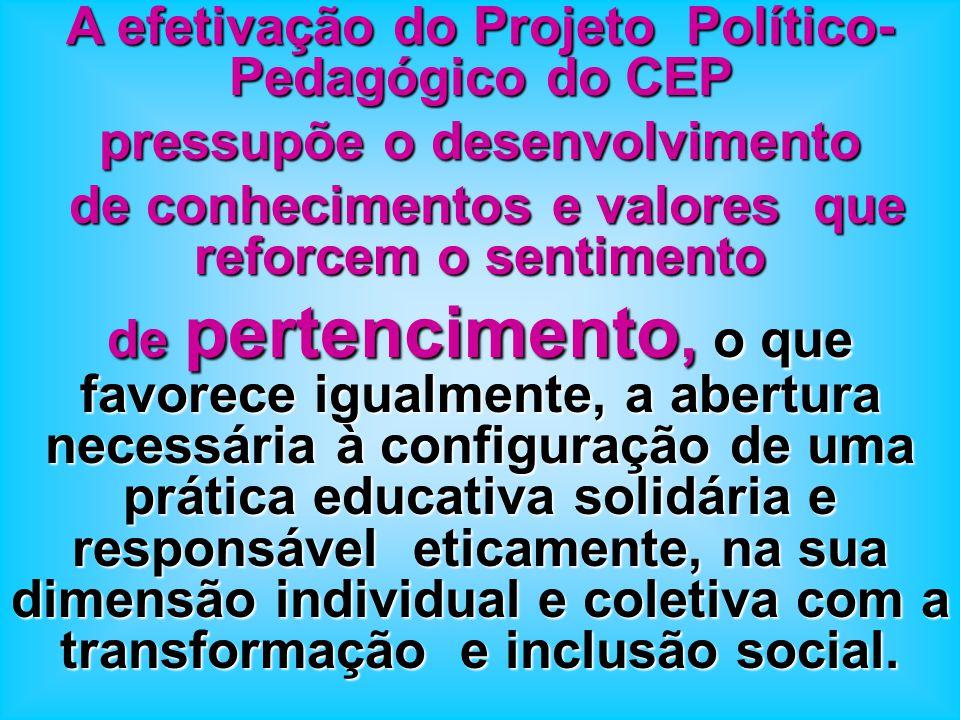 A efetivação do Projeto Político- Pedagógico do CEP