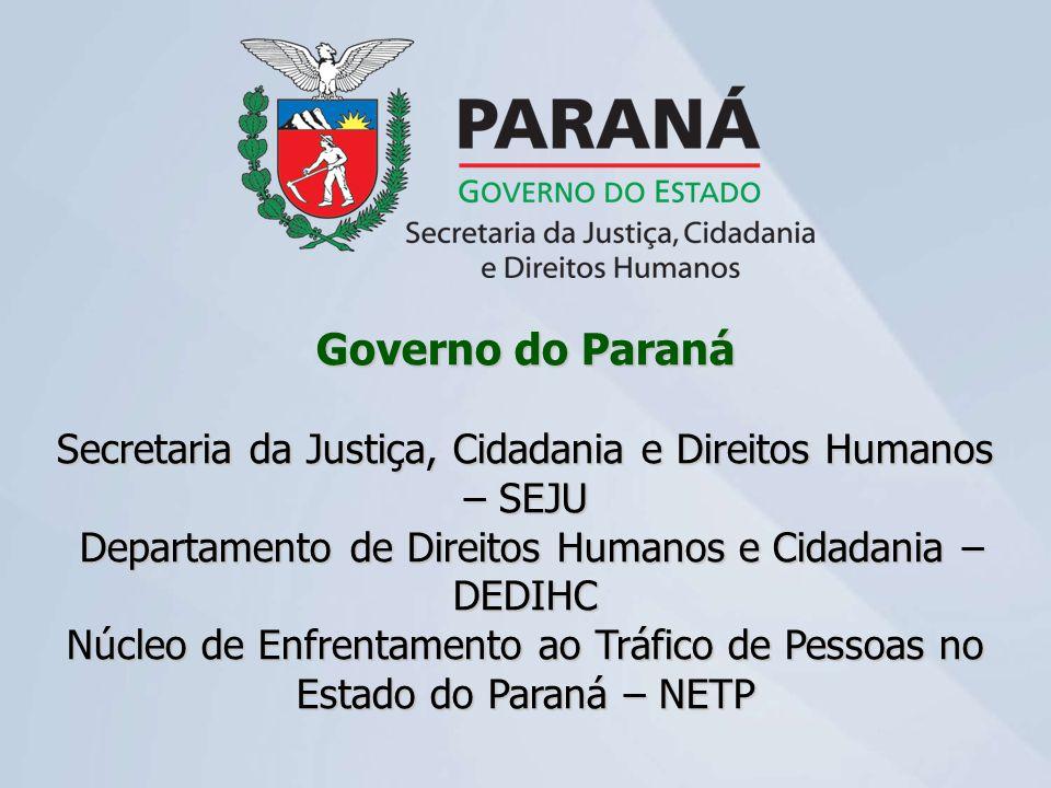 Governo do Paraná Secretaria da Justiça, Cidadania e Direitos Humanos – SEJU. Departamento de Direitos Humanos e Cidadania – DEDIHC.
