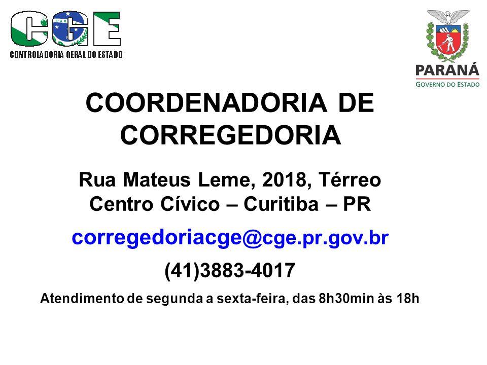 COORDENADORIA DE CORREGEDORIA Rua Mateus Leme, 2018, Térreo Centro Cívico – Curitiba – PR corregedoriacge@cge.pr.gov.br (41)3883-4017 Atendimento de segunda a sexta-feira, das 8h30min às 18h