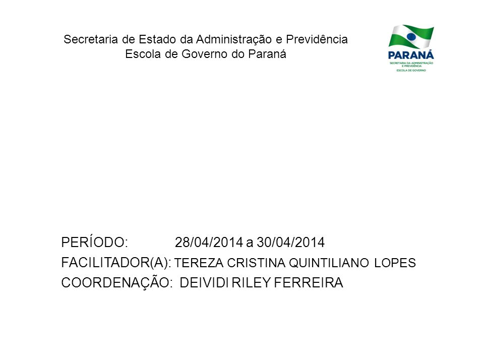 PERÍODO: 28/04/2014 a 30/04/2014 FACILITADOR(A): TEREZA CRISTINA QUINTILIANO LOPES.