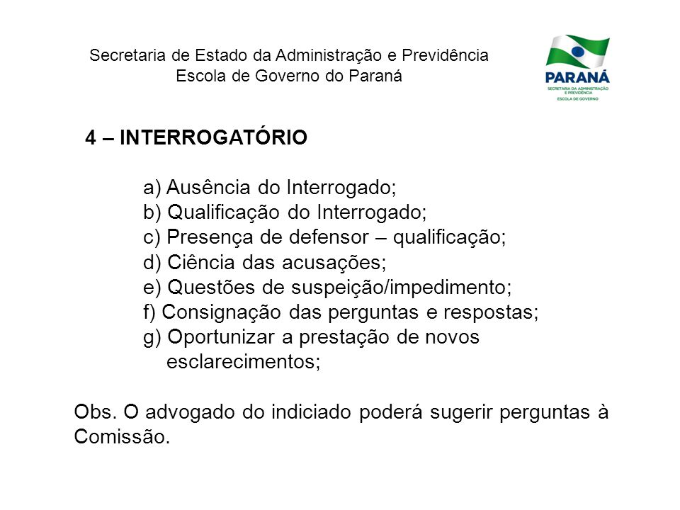 4 – INTERROGATÓRIO a) Ausência do Interrogado; b) Qualificação do Interrogado; c) Presença de defensor – qualificação;
