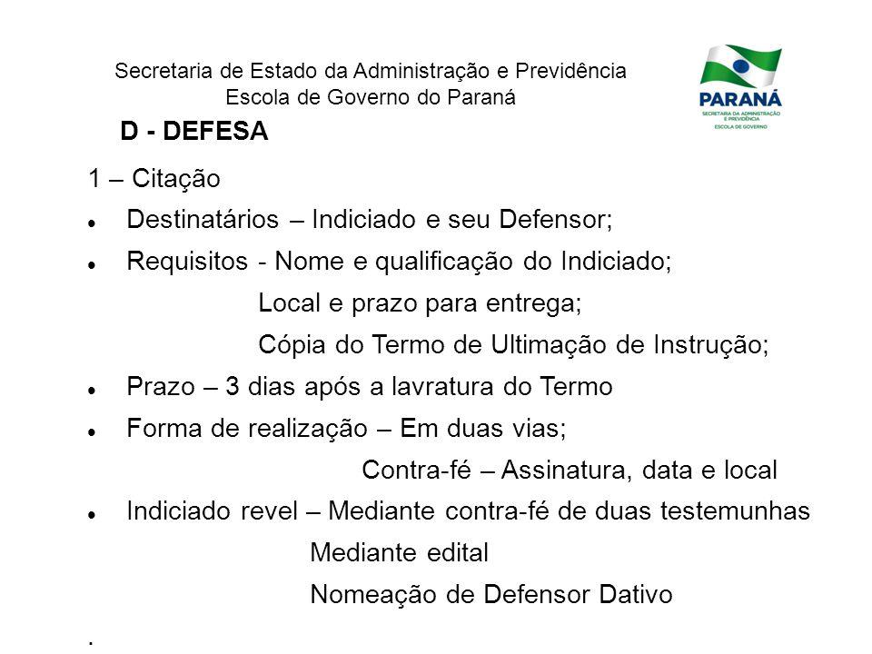 D - DEFESA 1 – Citação. Destinatários – Indiciado e seu Defensor; Requisitos - Nome e qualificação do Indiciado;